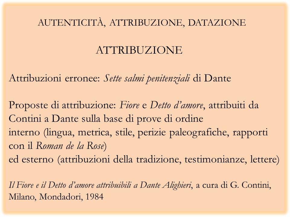 AUTENTICITÀ, ATTRIBUZIONE, DATAZIONE ATTRIBUZIONE Attribuzioni erronee: Sette salmi penitenziali di Dante Proposte di attribuzione: Fiore e Detto damo
