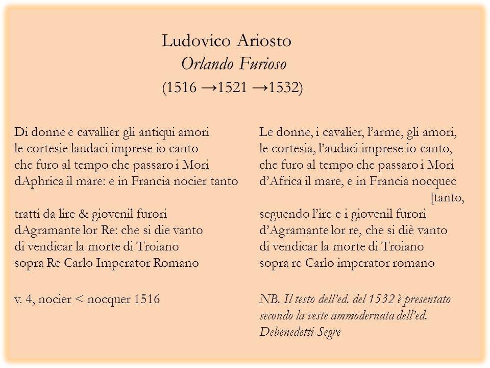 Ludovico Ariosto Orlando Furioso (1516 1521 1532) Di donne e cavallier gli antiqui amoriLe donne, i cavalier, larme, gli amori, le cortesie laudaci im