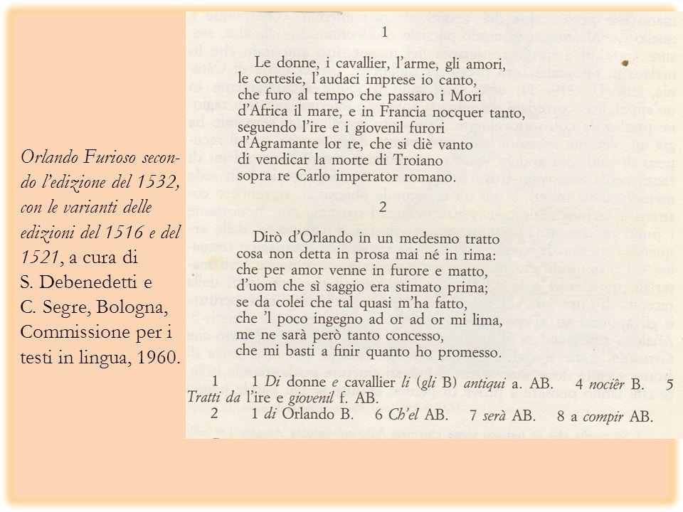 Orlando Furioso secon- do ledizione del 1532, con le varianti delle edizioni del 1516 e del 1521, a cura di S. Debenedetti e C. Segre, Bologna, Commis