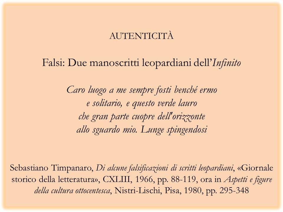 AUTENTICITÀ Falsi: Due manoscritti leopardiani dellInfinito Caro luogo a me sempre fosti benché ermo e solitario, e questo verde lauro che gran parte