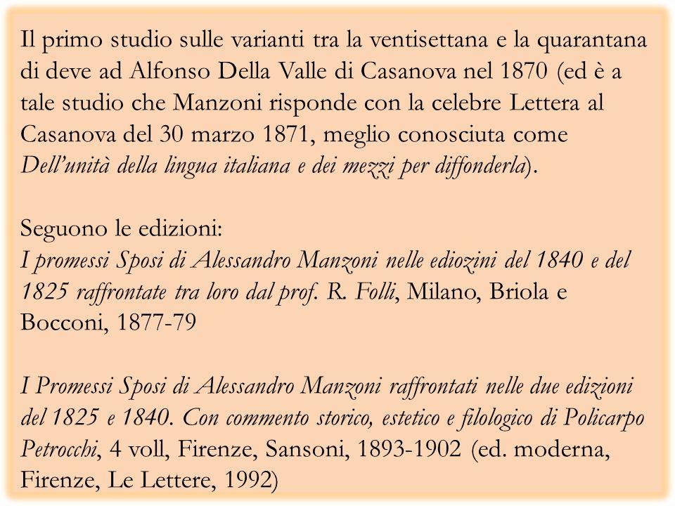 Il primo studio sulle varianti tra la ventisettana e la quarantana di deve ad Alfonso Della Valle di Casanova nel 1870 (ed è a tale studio che Manzoni