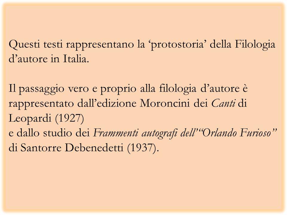 Questi testi rappresentano la protostoria della Filologia dautore in Italia. Il passaggio vero e proprio alla filologia dautore è rappresentato dalled