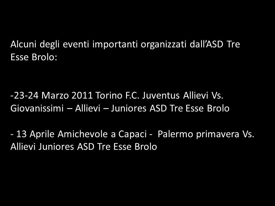 Alcuni degli eventi importanti organizzati dallASD Tre Esse Brolo: -23-24 Marzo 2011 Torino F.C.