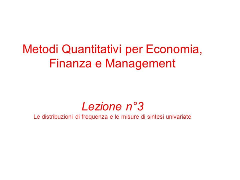 Metodi Quantitativi per Economia, Finanza e Management Lezione n°3 Le distribuzioni di frequenza e le misure di sintesi univariate