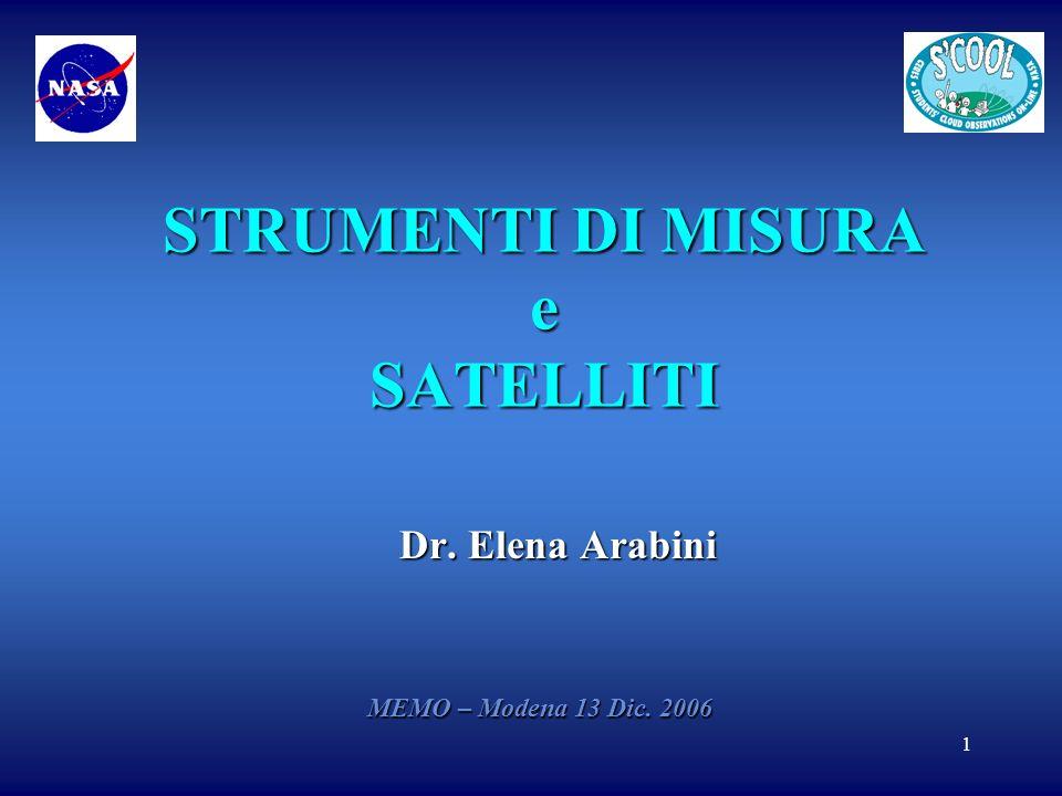 1 STRUMENTI DI MISURA e SATELLITI Dr. Elena Arabini MEMO – Modena 13 Dic. 2006