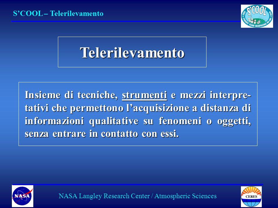 12 NASA Langley Research Center / Atmospheric Sciences Insieme di tecniche, strumenti e mezzi interpre- tativi che permettono lacquisizione a distanza di informazioni qualitative su fenomeni o oggetti, senza entrare in contatto con essi.