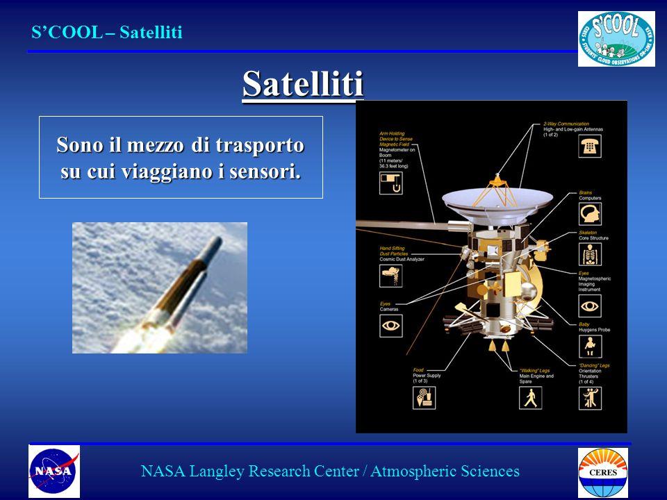 16 NASA Langley Research Center / Atmospheric Sciences Sono il mezzo di trasporto su cui viaggiano i sensori. SCOOL – Satelliti Satelliti