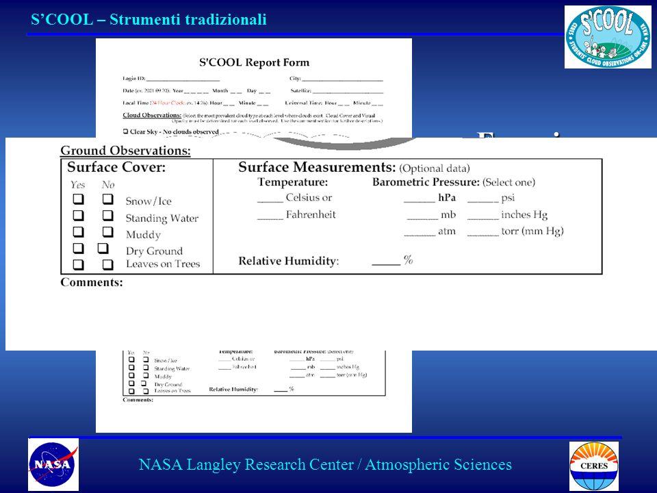 4 NASA Langley Research Center / Atmospheric Sciences Temperatura TemperaturaTemperatura Pressione atmosferica Pressione atmosfericaPressione atmosfericaPressione atmosferica Umidità UmiditàUmidità SCOOL – Strumenti tradizionali e misure a contatto Termometro Barometro Igrometro STRUMENTI A CONTATTO