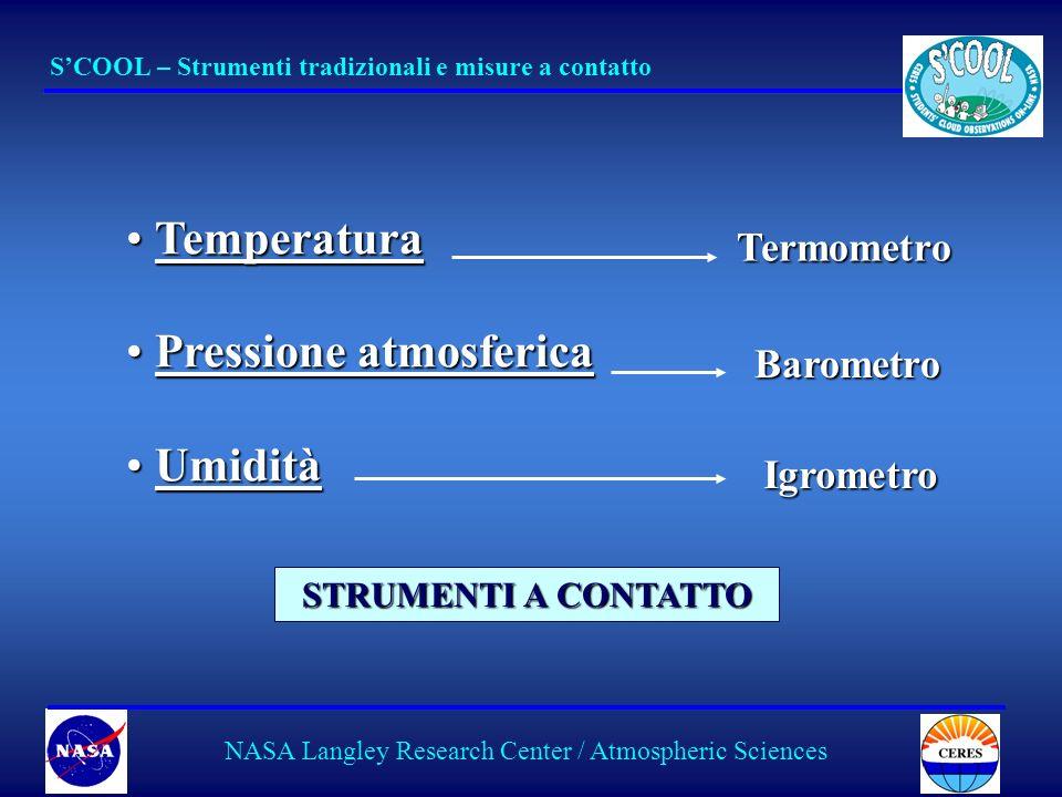 5 SCOOL – Temperatura NASA Langley Research Center / Atmospheric Sciences Temperatura Assoluta o Cinetica È la temperatura interna di un corpo determinata dal moto delle sue molecole.È la temperatura interna di un corpo determinata dal moto delle sue molecole.