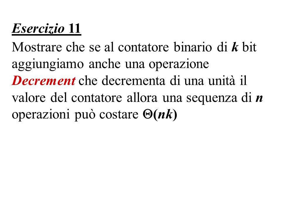 Esercizio 11 Mostrare che se al contatore binario di k bit aggiungiamo anche una operazione Decrement che decrementa di una unità il valore del contat