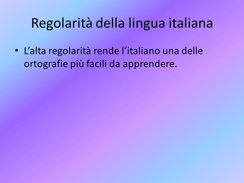 Regolarità della lingua italiana Lalta regolarità rende litaliano una delle ortografie più facili da apprendere.