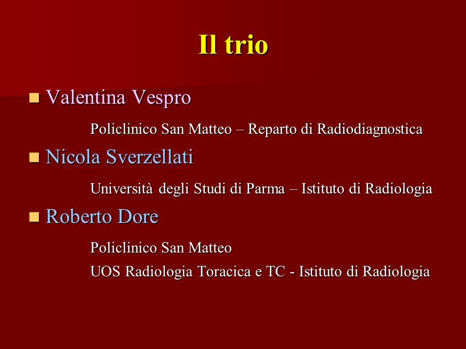 Il trio Valentina Vespro Valentina Vespro Policlinico San Matteo – Reparto di Radiodiagnostica Policlinico San Matteo – Reparto di Radiodiagnostica Ni