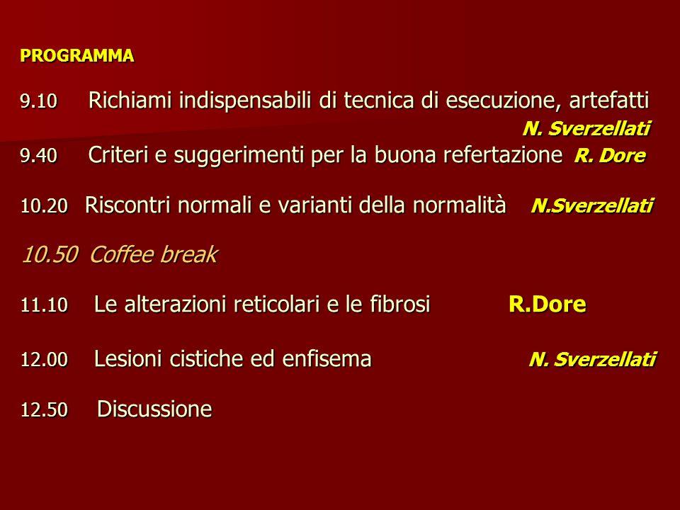 PROGRAMMA 9.10 Richiami indispensabili di tecnica di esecuzione, artefatti N. Sverzellati 9.40 Criteri e suggerimenti per la buona refertazione R. Dor