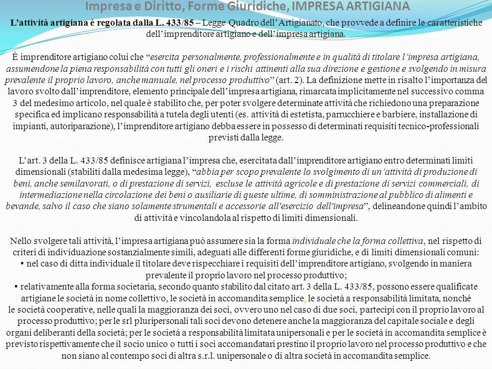Impresa e Diritto, Forme Giuridiche, IMPRESA ARTIGIANA Lattività artigiana è regolata dalla L. 433/85 – Legge Quadro dellArtigianato, che provvede a d