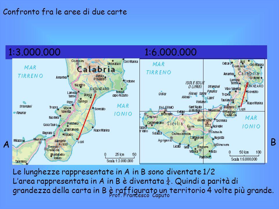 Confronto fra le aree di due carte 1:6.000.0001:3.000.000 Le lunghezze rappresentate in A in B sono diventate 1/2 Larea rappresentata in A in B è diventata ¼.