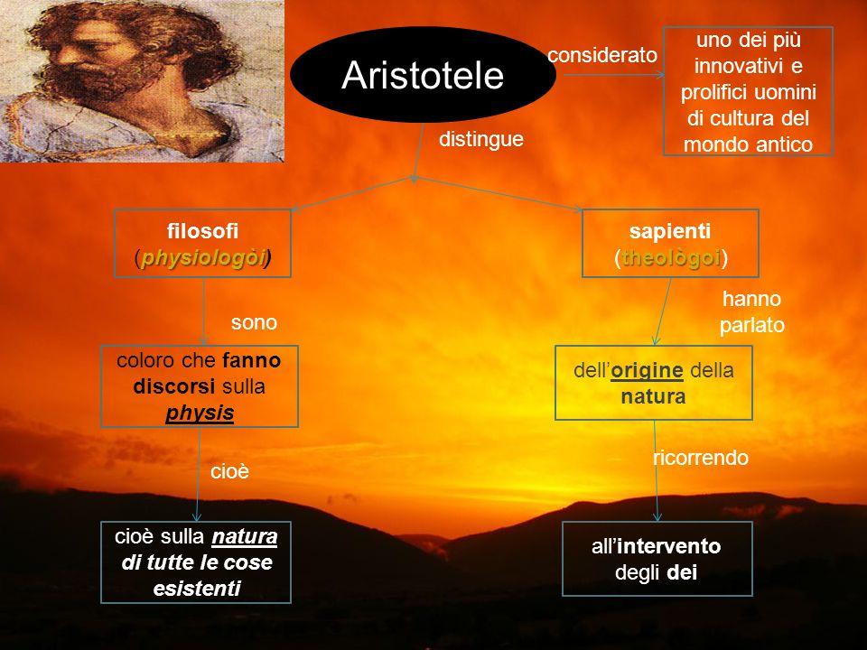 Aristotele distingue physiologòi filosofi (physiologòi) theològoi sapienti (theològoi) hanno parlato dellorigine della natura ricorrendo allintervento