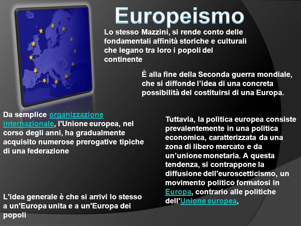 Lo stesso Mazzini, si rende conto delle fondamentali affinità storiche e culturali che legano tra loro i popoli del continente È alla fine della Secon