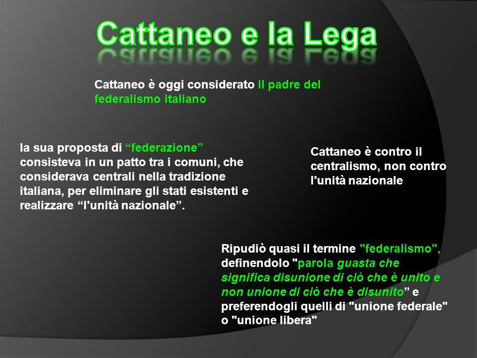 Cattaneo è oggi considerato il padre del federalismo italiano la sua proposta di federazione consisteva in un patto tra i comuni, che considerava cent