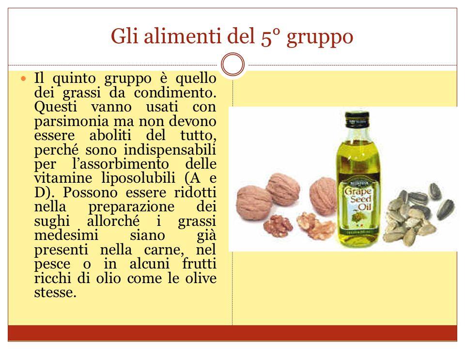 Gli alimenti del 5° gruppo Il quinto gruppo è quello dei grassi da condimento.