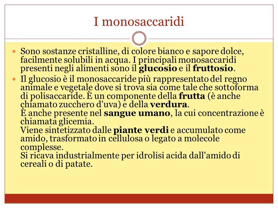 I monosaccaridi Sono sostanze cristalline, di colore bianco e sapore dolce, facilmente solubili in acqua.