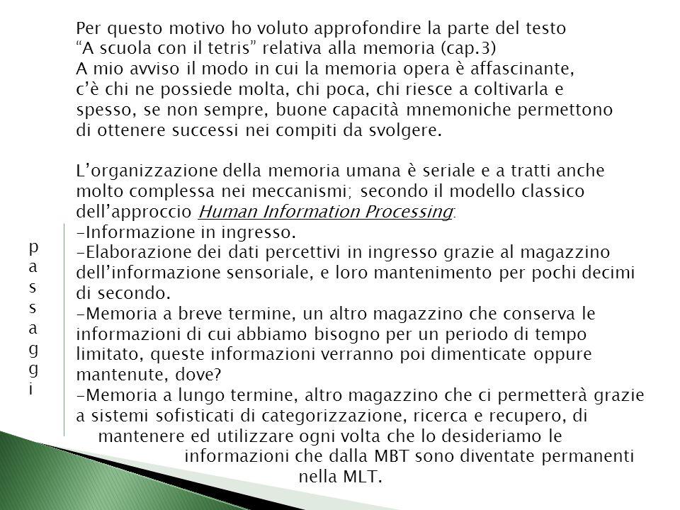 Per questo motivo ho voluto approfondire la parte del testo A scuola con il tetris relativa alla memoria (cap.3) A mio avviso il modo in cui la memori