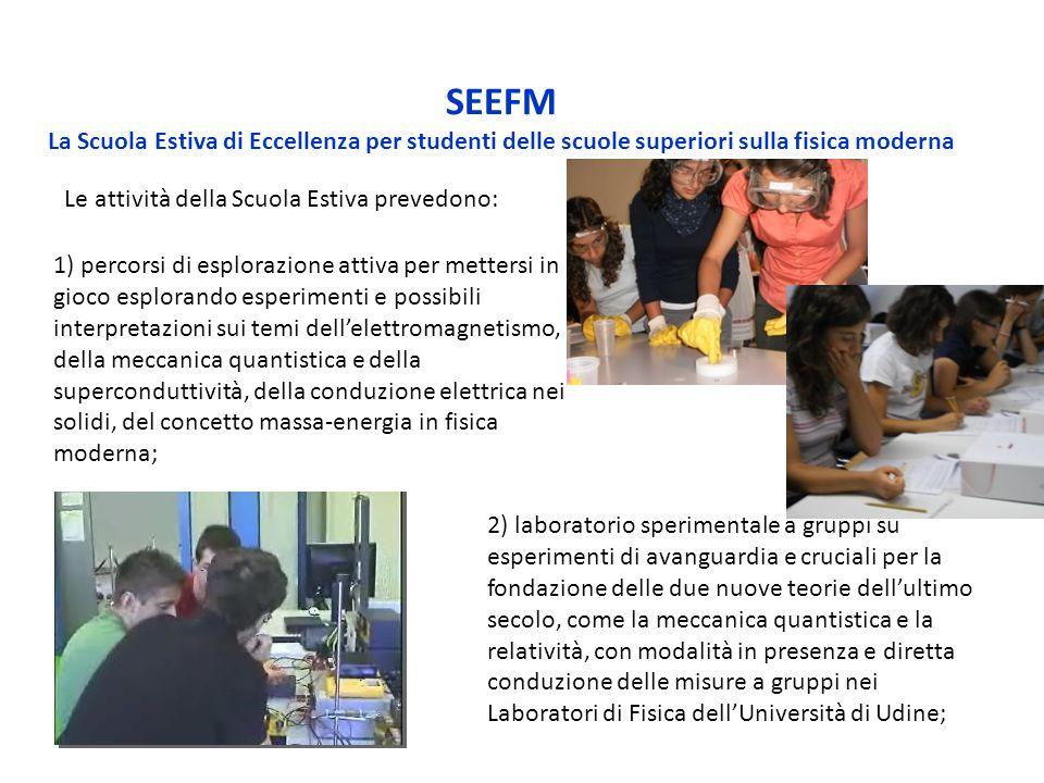 SEEFM La Scuola Estiva di Eccellenza per studenti delle scuole superiori sulla fisica moderna 1) percorsi di esplorazione attiva per mettersi in gioco