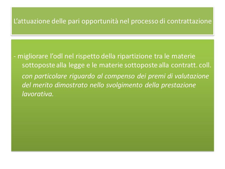 Lattuazione delle pari opportunità nel processo di contrattazione - migliorare lodl nel rispetto della ripartizione tra le materie sottoposte alla legge e le materie sottoposte alla contratt.