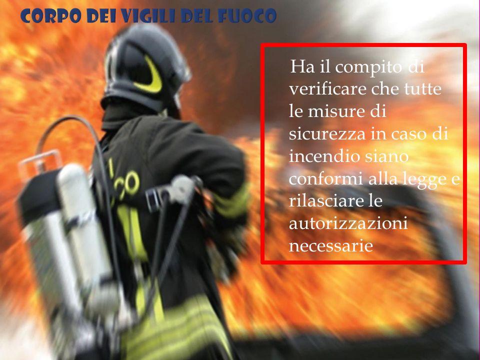 Ha il compito di verificare che tutte le misure di sicurezza in caso di incendio siano conformi alla legge e rilasciare le autorizzazioni necessarie