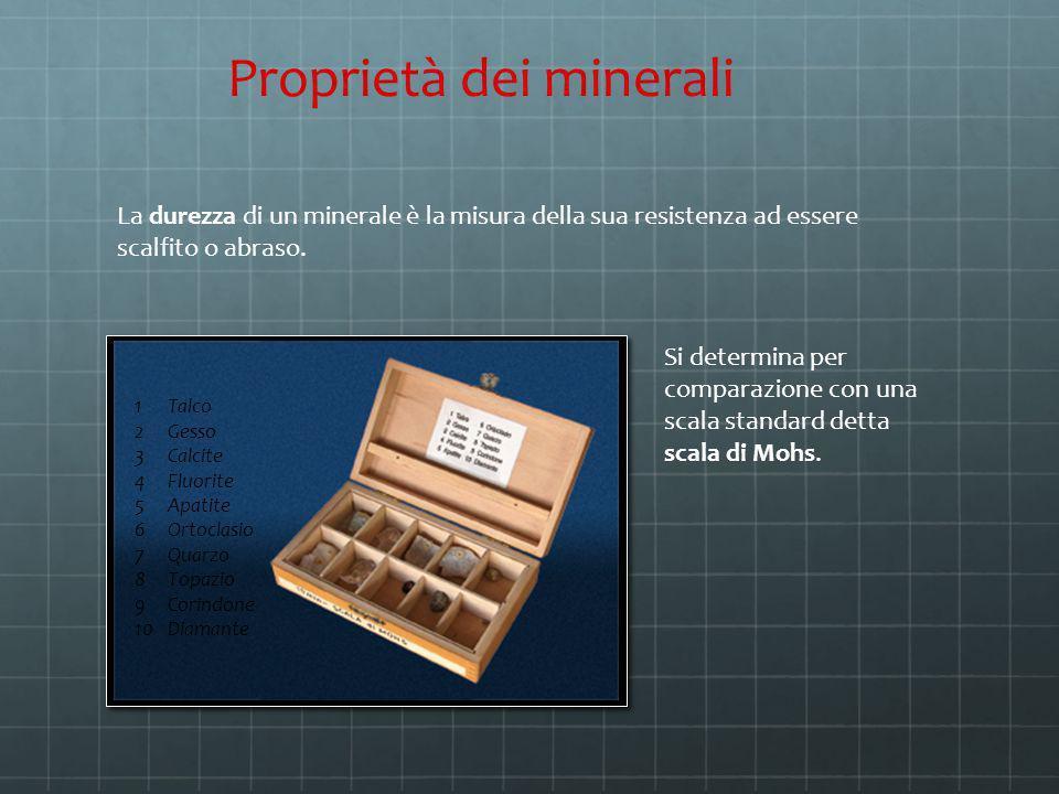 La durezza di un minerale è la misura della sua resistenza ad essere scalfito o abraso. Proprietà dei minerali Si determina per comparazione con una s