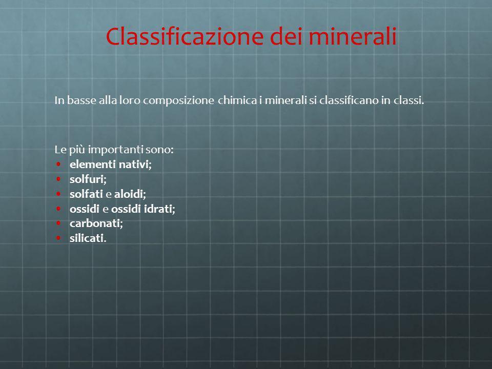 In basse alla loro composizione chimica i minerali si classificano in classi. Le più importanti sono: elementi nativi; solfuri; solfati e aloidi; ossi