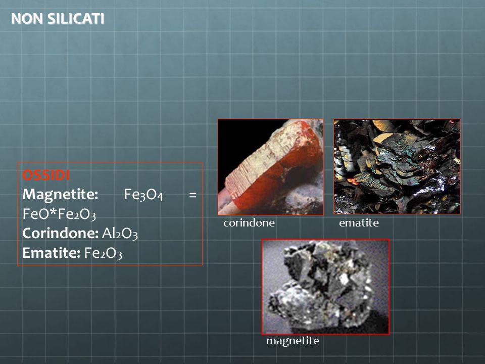 OSSIDI Magnetite: Fe 3 O 4 = FeO*Fe 2 O 3 Corindone: Al 2 O 3 Ematite: Fe 2 O 3 magnetite corindone ematite NON SILICATI