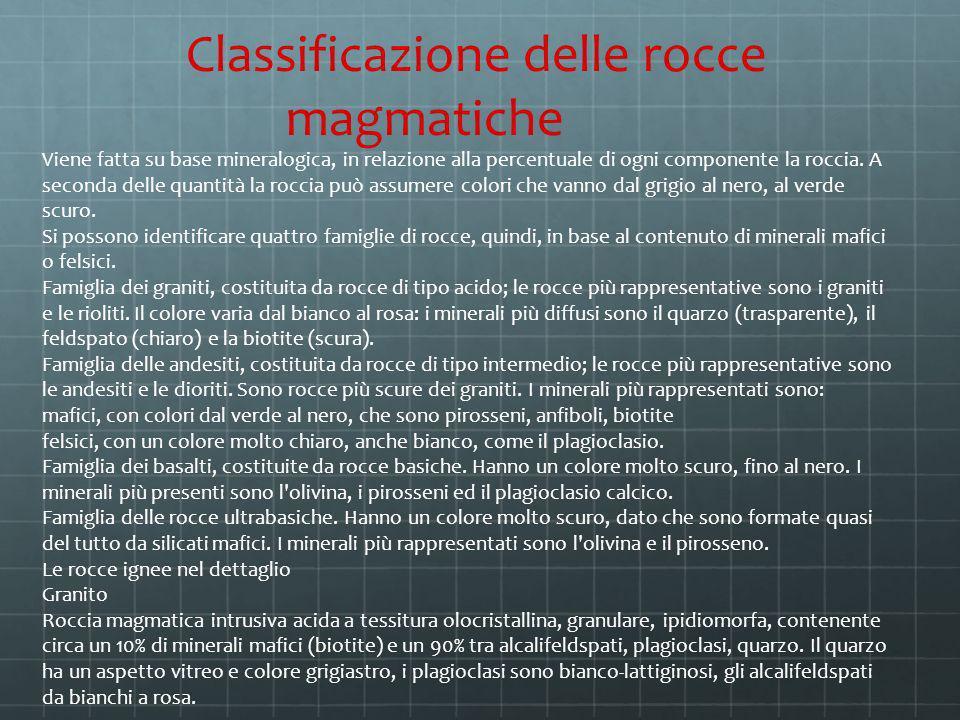 Classificazione delle rocce magmatiche Viene fatta su base mineralogica, in relazione alla percentuale di ogni componente la roccia. A seconda delle q