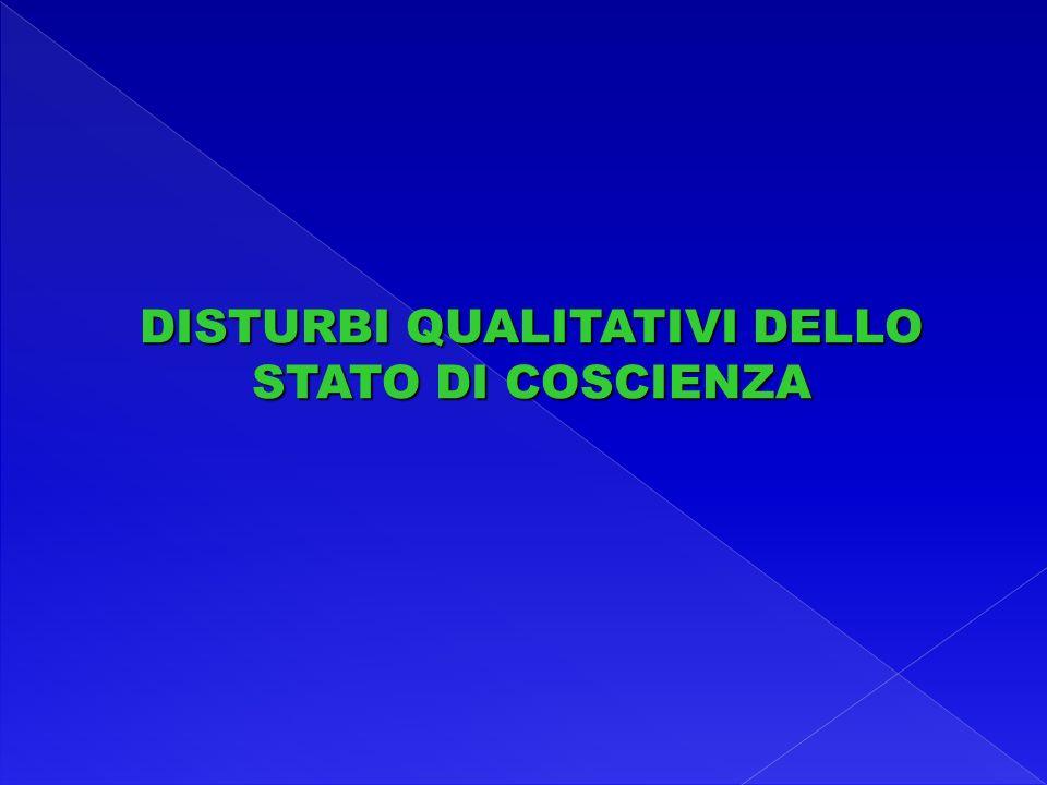 DISTURBI QUALITATIVI DELLO STATO DI COSCIENZA