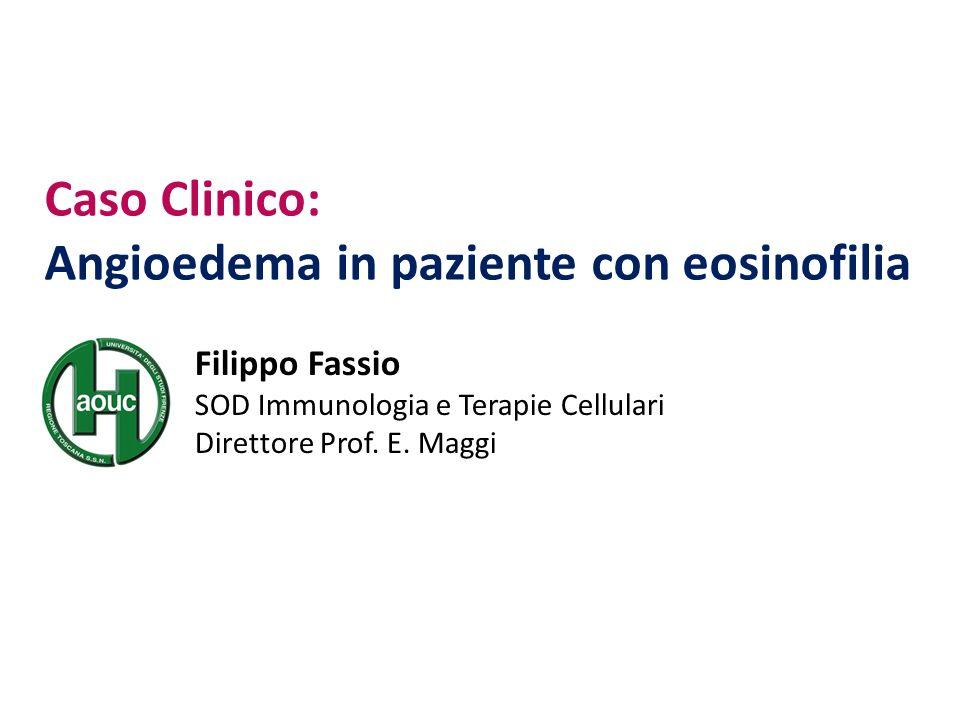 Caso Clinico: Angioedema in paziente con eosinofilia Filippo Fassio SOD Immunologia e Terapie Cellulari Direttore Prof. E. Maggi