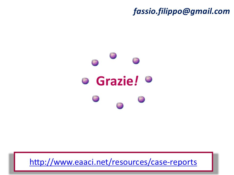 Grazie! fassio.filippo@gmail.com http://www.eaaci.net/resources/case-reports