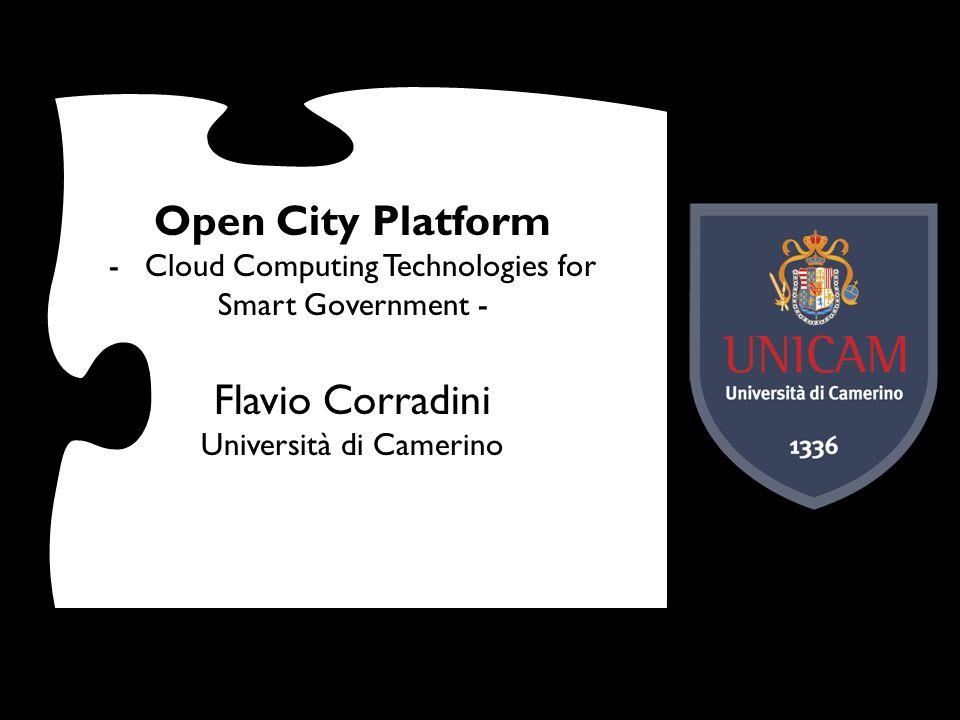 Open City Platform -Cloud Computing Technologies for Smart Government - Flavio Corradini Università di Camerino Politiche per la Ricerca e lInnovazion