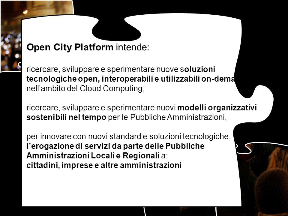 Open City Platform intende: ricercare, sviluppare e sperimentare nuove soluzioni tecnologiche open, interoperabili e utilizzabili on-demand nellambito