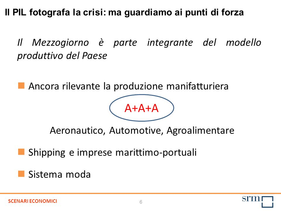 6 Il PIL fotografa la crisi: ma guardiamo ai punti di forza Ancora rilevante la produzione manifatturiera Aeronautico, Automotive, Agroalimentare Ship