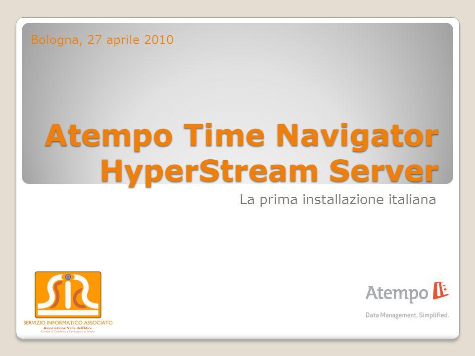 Atempo Time Navigator HyperStream Server La prima installazione italiana Bologna, 27 aprile 2010