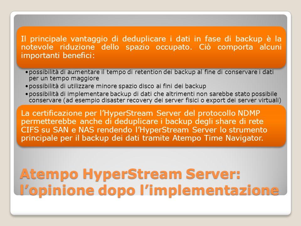 Atempo HyperStream Server: lopinione dopo limplementazione Il principale vantaggio di deduplicare i dati in fase di backup è la notevole riduzione del