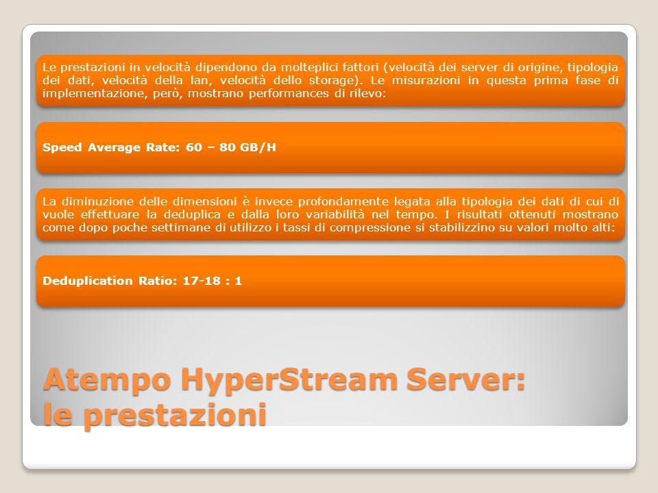 Atempo HyperStream Server: le prestazioni Le prestazioni in velocità dipendono da molteplici fattori (velocità dei server di origine, tipologia dei da