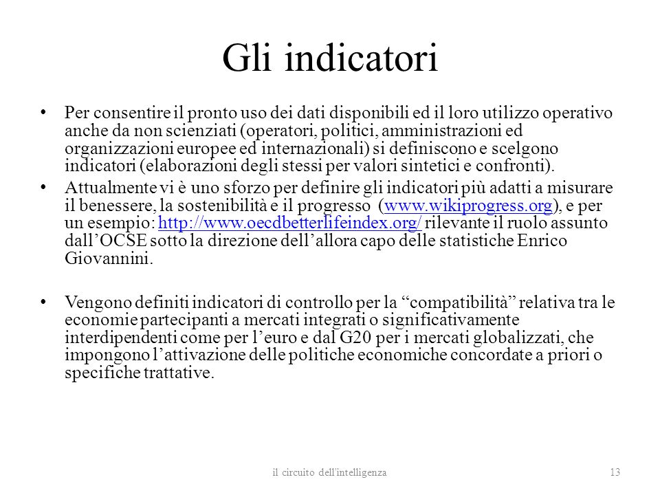 Gli indicatori Per consentire il pronto uso dei dati disponibili ed il loro utilizzo operativo anche da non scienziati (operatori, politici, amministr