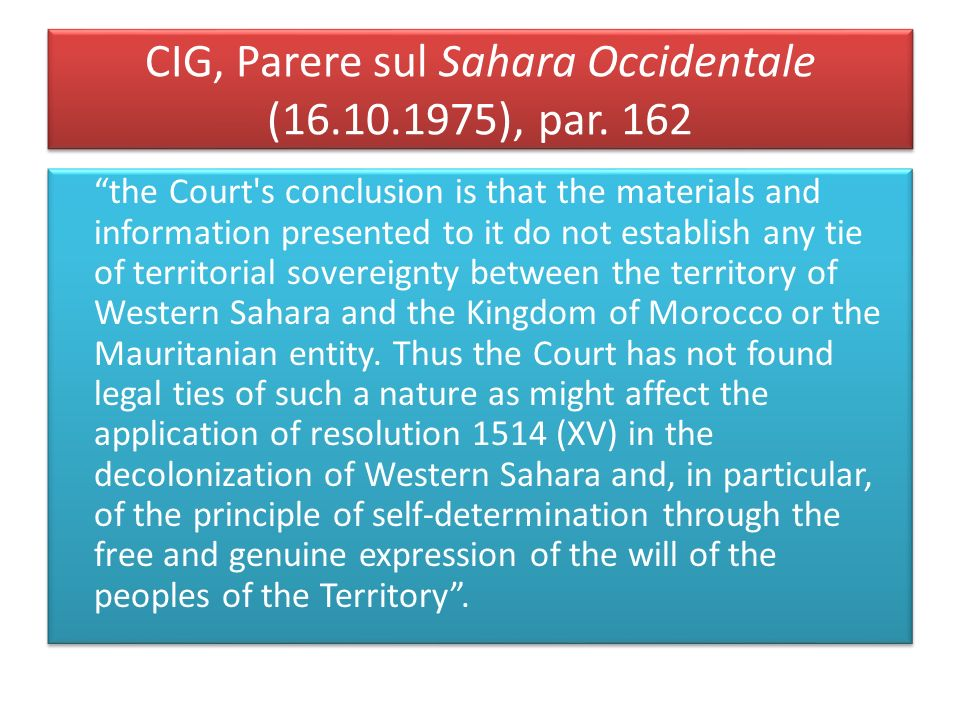 CIG, Parere sul Sahara Occidentale (16.10.1975), par. 162 the Court's conclusion is that the materials and information presented to it do not establis