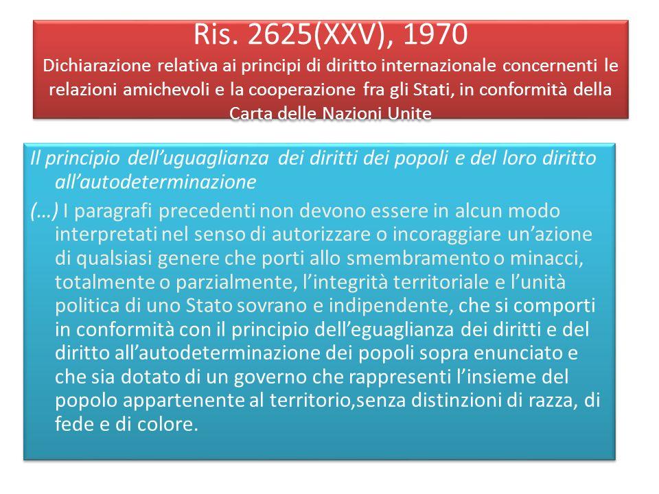 Ris. 2625(XXV), 1970 Dichiarazione relativa ai principi di diritto internazionale concernenti le relazioni amichevoli e la cooperazione fra gli Stati,