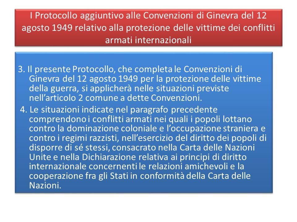 I Protocollo aggiuntivo alle Convenzioni di Ginevra del 12 agosto 1949 relativo alla protezione delle vittime dei conflitti armati internazionali 3. I