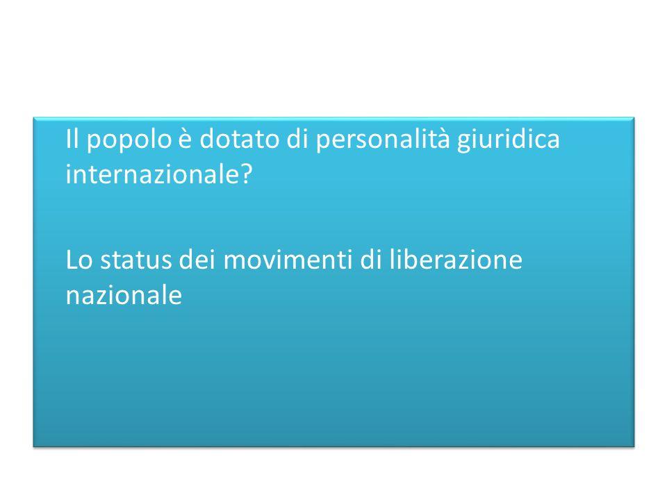 Il popolo è dotato di personalità giuridica internazionale? Lo status dei movimenti di liberazione nazionale Il popolo è dotato di personalità giuridi