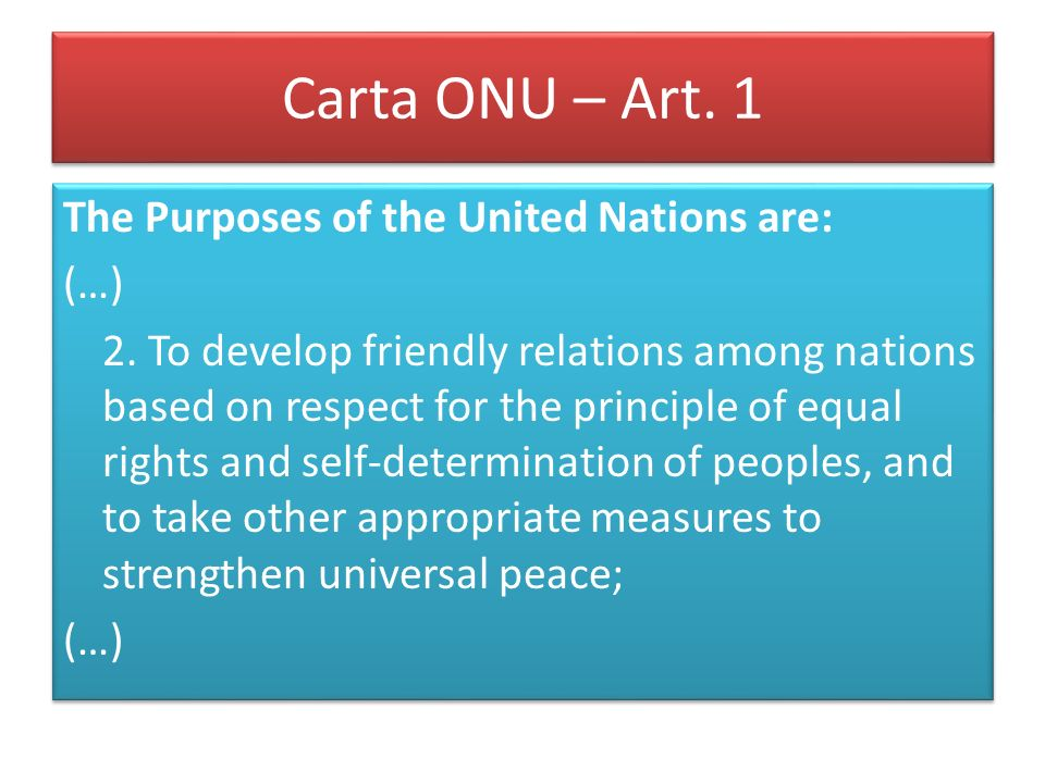 Carta ONU – Art. 1 The Purposes of the United Nations are: (…) 2. To develop friendly relations among nations based on respect for the principle of eq