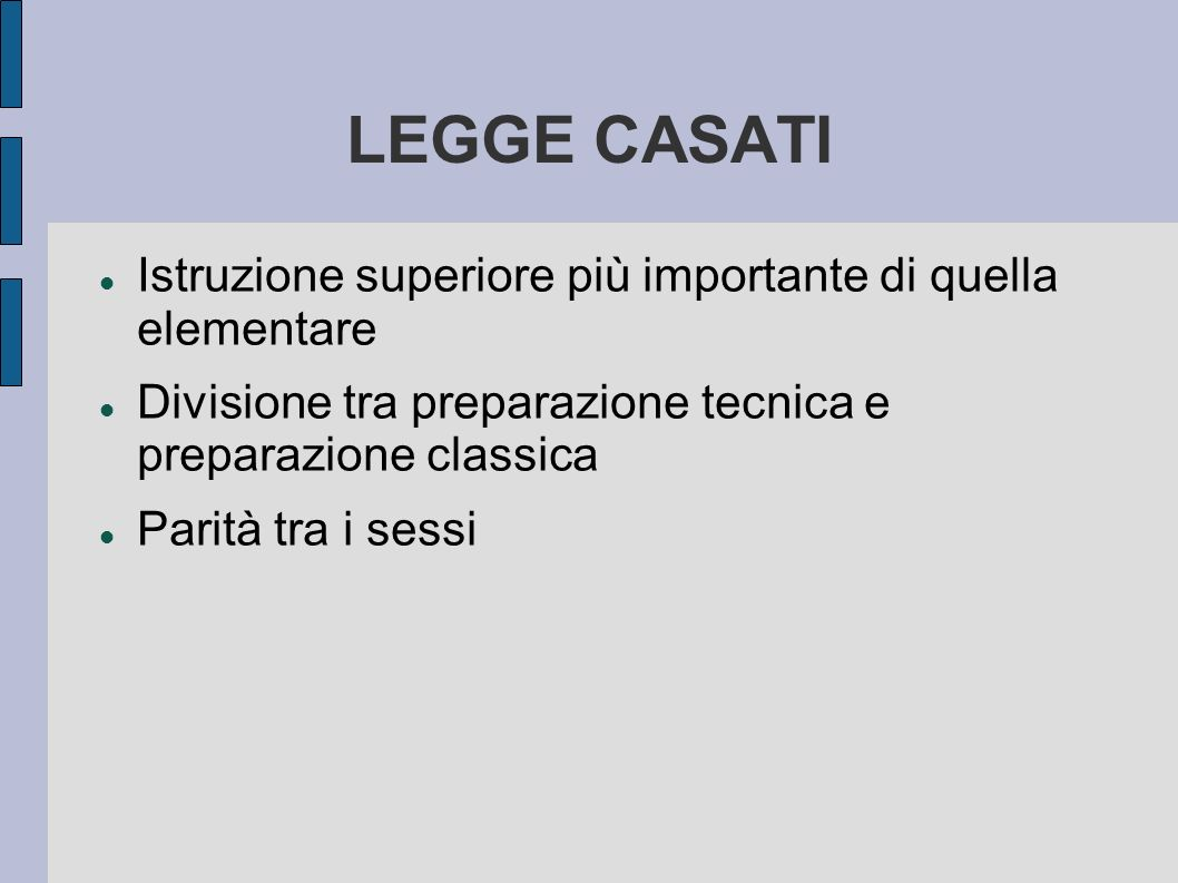 LEGGE CASATI Istruzione superiore più importante di quella elementare Divisione tra preparazione tecnica e preparazione classica Parità tra i sessi