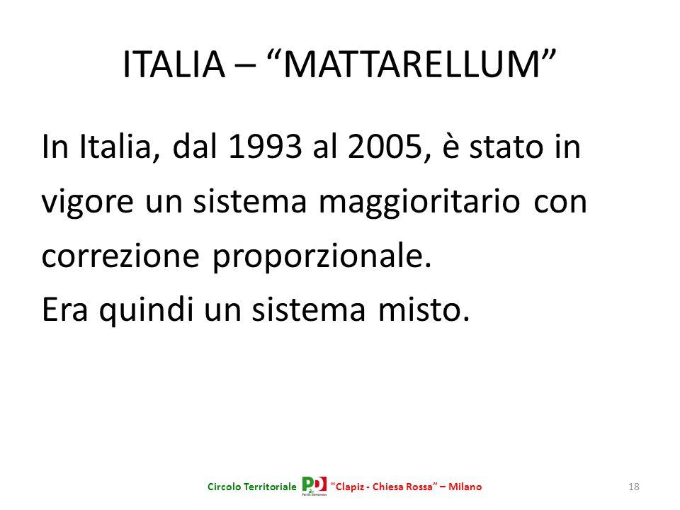 ITALIA – MATTARELLUM In Italia, dal 1993 al 2005, è stato in vigore un sistema maggioritario con correzione proporzionale. Era quindi un sistema misto