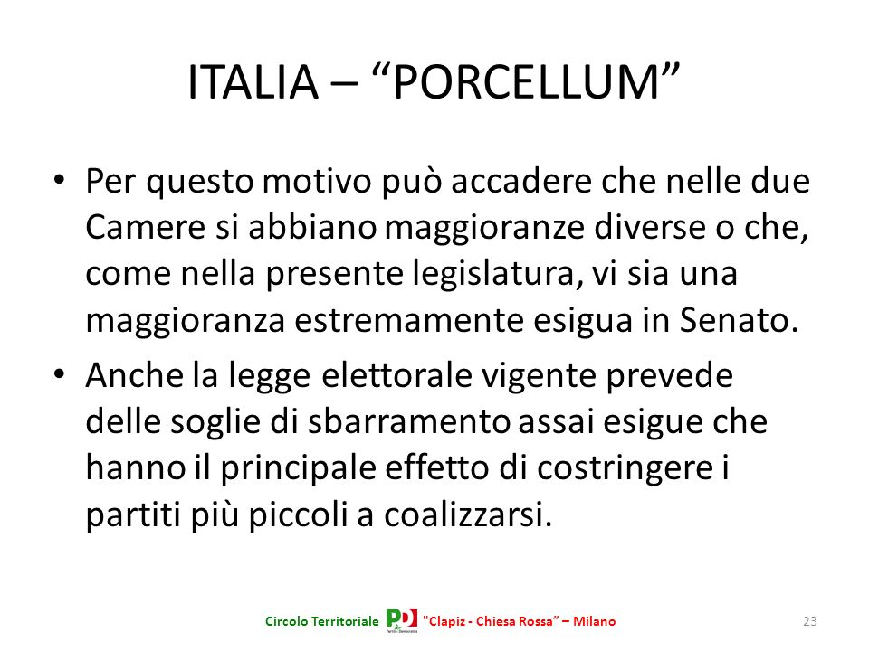 ITALIA – PORCELLUM Per questo motivo può accadere che nelle due Camere si abbiano maggioranze diverse o che, come nella presente legislatura, vi sia u